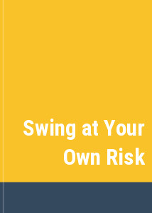 Swing at Your Own Risk