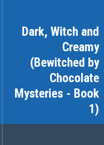 Dark, Witch and Creamy (Bewitched by Chocolate Mysteries - Book 1)