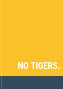 NO TIGERS.