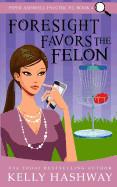 Foresight Favors the Felon
