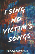 I Sing No Victim's Songs