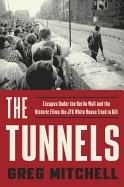 Tunnels: Escapes Under the Berlin Wall and the Historic Films the JFK White House Tried to Kill