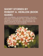 Short Stories by Robert A. Heinlein (Book Guide): -All You Zombies-, by His Bootstraps, -We Also Walk Dogs, the Roads Must Roll