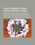 Folk Albums by Irish Artists (Music Guide): Altan Albums, Cherish the Ladies Albums, Christy Moore Albums, Clannad Albums