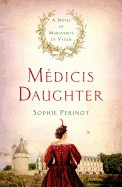 Medicis Daughter: A Novel of Marguerite de Valois