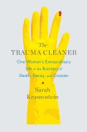 Trauma Cleaner: One Woman's Extraordinary Life in the Business of Death, Decay, and Disaster