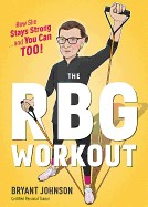 RBG Workout: How She Stays Strong . . . and You Can Too!