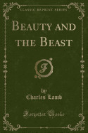 Beauty and the Beast (Classic Reprint)
