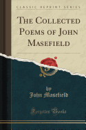 Collected Poems of John Masefield (Classic Reprint)