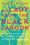 Lady from the Black Lagoon: Hollywood Monsters and the Lost Legacy of Milicent Patrick (Original)