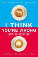 I Think You're Wrong (But I'm Listening)