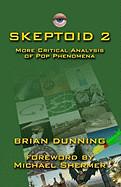 Skeptoid 2: More Critical Analysis of Pop Phenomena