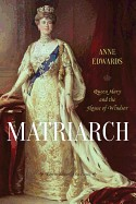 Matriarch: Queen Mary and the House of Windsor (Reprint of the Classic)