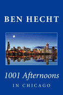 Ben Hecht: 1001 Afternoons in Chicago