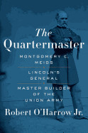 Quartermaster: Montgomery C. Meigs, Lincoln's General, Master Builder of the Union Army