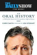 Daily Show (the Book): An Oral History as Told by Jon Stewart, the Correspondents, Staff and Guests
