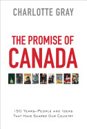 Promise of Canada: 150 Years--People and Ideas That Have Shaped Our Country