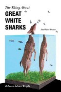 Thing about Great White Sharks: And Other Stories