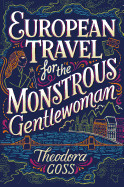 European Travel for the Monstrous Gentlewoman (Reprint)