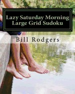 Lazy Saturday Morning Large Grid Sudoku: 80 Easy to Read, Large Print Sudoku Puzzles