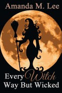 Every Witch Way But Wicked: A Wicked Witches of the Midwest Mystery
