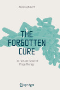 Forgotten Cure: The Past and Future of Phage Therapy (2012)