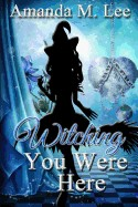 Witching You Were Here: A Wicked Witches of the Midwest Mystery