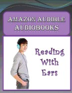 Amazon Audible Audiobooks: Reading with Ears