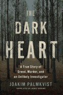 Dark Heart: A True Story of Greed, Murder, and an Unlikely Investigator