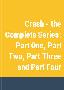 Crash - the Complete Series: Part One, Part Two, Part Three and Part Four
