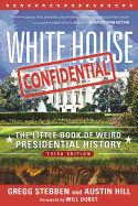 White House Confidential: The Little Book of Weird Presidential History