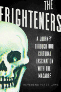 Frighteners: A Journey Through Our Cultural Fascination with the Macabre
