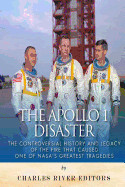 Apollo 1 Disaster: The Controversial History and Legacy of the Fire That Caused One of Nasa's Greatest Tragedies