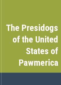 The Presidogs of the United States of Pawmerica
