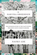 Sakura Obsession: The Incredible Story of the Plant Hunter Who Saved Japan's Cherry Blossoms