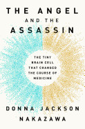 Angel and the Assassin: The Tiny Brain Cell That Changed the Course of Medicine