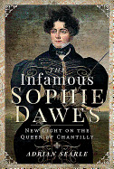Infamous Sophie Dawes: New Light on the Queen of Chantilly