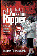On the Trail of the Yorkshire Ripper: His Final Secrets Revealed