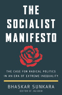 Socialist Manifesto: The Case for Radical Politics in an Era of Extreme Inequality