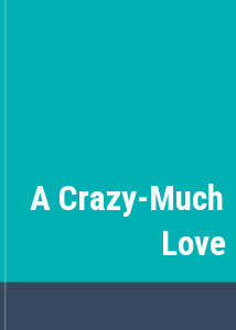A Crazy-Much Love