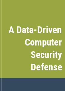 A Data-Driven Computer Security Defense