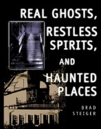 Real Ghosts, Restless Spirits, and Haunted Places (Revised)