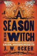 Season with the Witch: The Magic and Mayhem of Halloween in Salem, Massachusetts