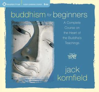 Buddhism for Beginners: A Complete Course on the Heart of the Buddha's Teachings