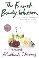 French Beauty Solution: Time-Tested Secrets to Look and Feel Beautiful Inside and Out