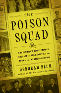 Poison Squad: One Chemist's Single-Minded Crusade for Food Safety at the Turn of the Twentieth Century