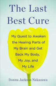 The Last Best Cure: My Quest to Awaken the Healing Parts of My Brain and Get Back My Body, My Joy, and My Life