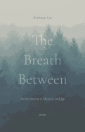 Breath Between: An Invitation to Mystery and Joy
