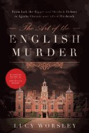 Art of the English Murder: From Jack the Ripper and Sherlock Holmes to Agatha Christie and Alfred Hitchcock