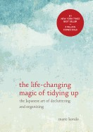 Life-Changing Magic of Tidying Up: The Japanese Art of Decluttering and Organizing